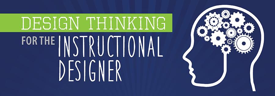 Design Thinking For The Instructional Designer